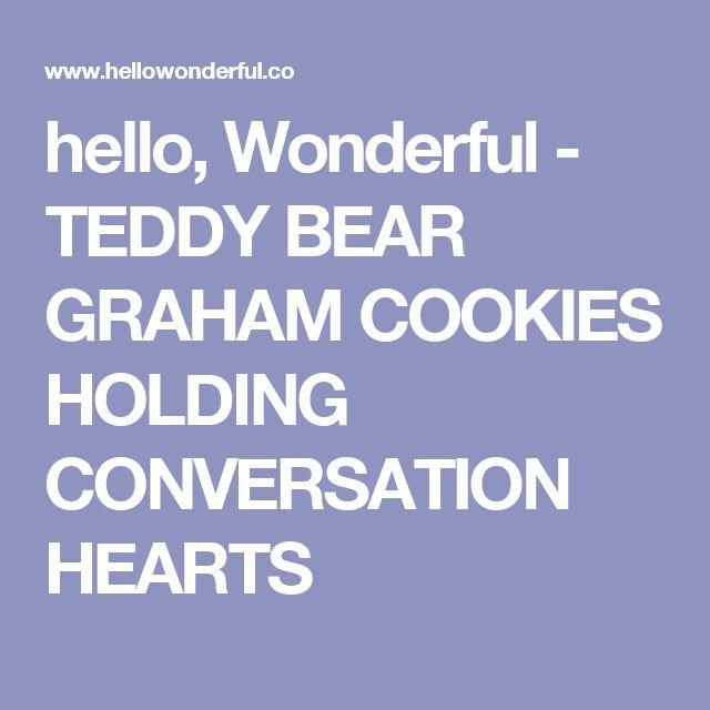 hello, Wonderful - TEDDY BEAR GRAHAM COOKIES HOLDING CONVERSATION HEARTS