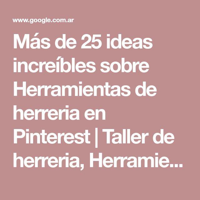 Más de 25 ideas increíbles sobre Herramientas de herreria en Pinterest | Taller de herreria, Herramientas de soldadura y Herramientas de torno