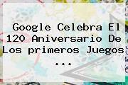 http://tecnoautos.com/wp-content/uploads/imagenes/tendencias/thumbs/google-celebra-el-120-aniversario-de-los-primeros-juegos.jpg primeros juegos olímpicos modernos. Google celebra el 120 aniversario de los primeros Juegos ..., Enlaces, Imágenes, Videos y Tweets - http://tecnoautos.com/actualidad/primeros-juegos-olimpicos-modernos-google-celebra-el-120-aniversario-de-los-primeros-juegos/