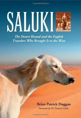 Saluki: The Desert Hound and the English Travelers Who Brought It to the West by Brian Patrick Duggan. $17.99. Author: Brian Patrick Duggan. Publisher: McFarland (February 23, 2009). 316 pages