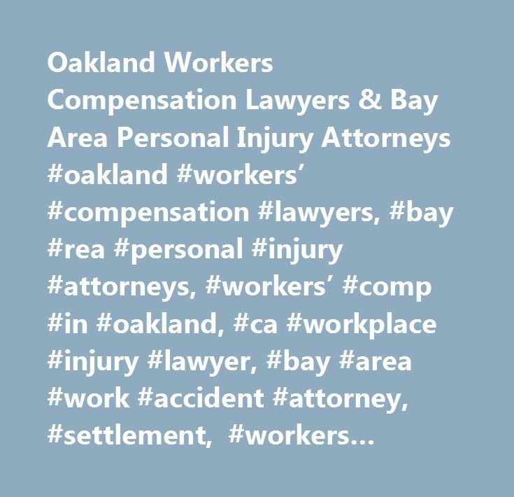 Oakland Workers Compensation Lawyers & Bay Area Personal Injury Attorneys #oakland #workers' #compensation #lawyers, #bay #rea #personal #injury #attorneys, #workers' #comp #in #oakland, #ca #workplace #injury #lawyer, #bay #area #work #accident #attorney, #settlement, #workers #comp #claims, #settle, #legal #help, #work #injuries, #hurt #on #the #job, #info, #lawyer, #laws, #workers' #compensation #law #firm #in #oakland…
