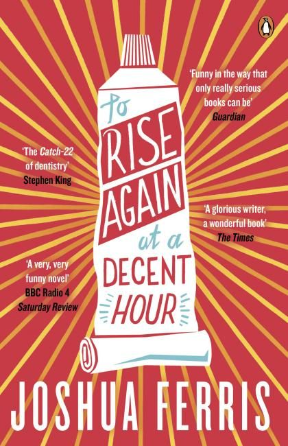 To Rise Again at a Decent Hour by Joshua Ferris  2014 Man Booker short list nominee