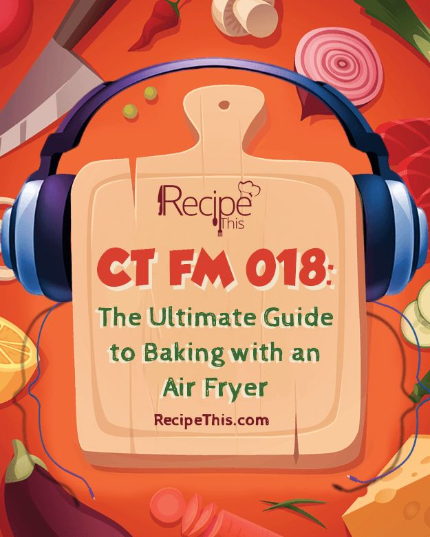 Cooking Tips Podcasts | Welcome to The Ultimate Guide To Baking With An Air Fryer from RecipeThis.com