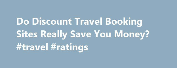 Do Discount Travel Booking Sites Really Save You Money? #travel #ratings http://travel.remmont.com/do-discount-travel-booking-sites-really-save-you-money-travel-ratings/  #travel discount sites # Do Discount Travel Booking Sites Really Save You Money? By Gwendolyn Shearman | February 23, 2015 Thanks to our social media feeds, Netflix queues, Amazon accounts and Google search results, we've come to expect our online search results to cater specifically to our interests and needs including…
