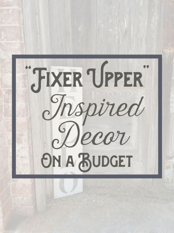 Fixer Upper Inspired Decor on a Budget