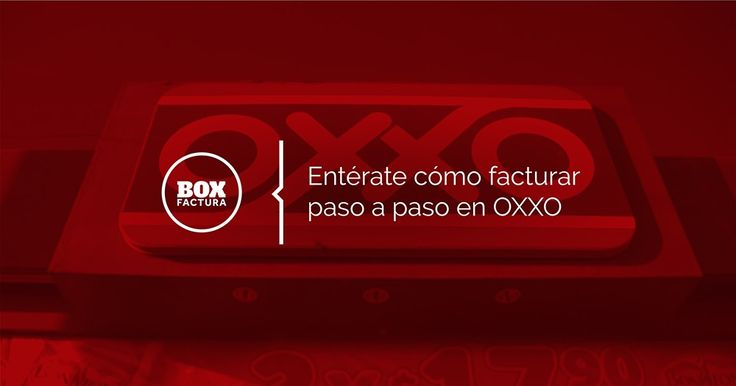 Facturar en OXXO es fácil entra aquí