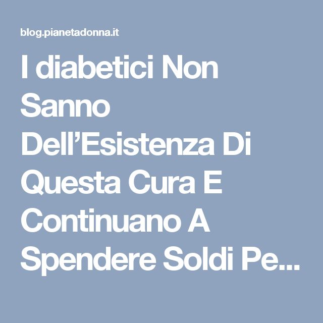 I diabetici Non Sanno Dell'Esistenza Di Questa Cura E Continuano A Spendere Soldi Per L'Insulina!
