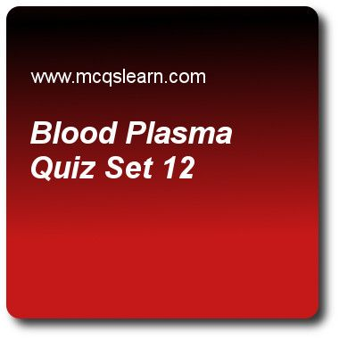 Blood Plasma Quizzes: O level biology Quiz 12 Questions and Answers - Practice biology quizzes based questions and answers to study blood plasma quiz with answers. Practice MCQs to test learning on blood and plasma, structure of an insect pollinated flower, sensitivity in biology, college biology, Online online biology quizzes. Online blood plasma worksheets has study guide as appearance of plasma is, answer key with answers as red in color, yellow in color, like platelets and like...