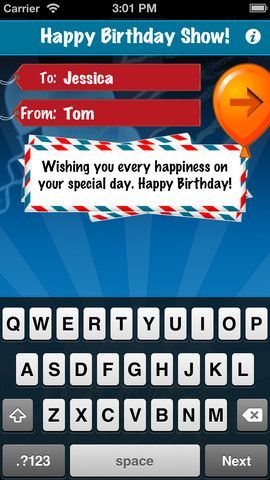 """Happy Birthday Show! - This is a unique custom birthday song app for birthday celebrators all around the world, with professional singers and multiple social media sharing options!  You type in a """"To"""" and a """"From"""", and special birthday message and then, you can hear the customized song, with your friends or family's name that you entered in it. Graphics are clear, crisp and sharp on the iOS with browser pages that are pretty solid. They load quickly and the audio for the songs is excellent."""