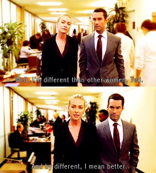 Veronica: Well, I'm different than other women, Ted, and by different, I mean better. (Better Off Ted)