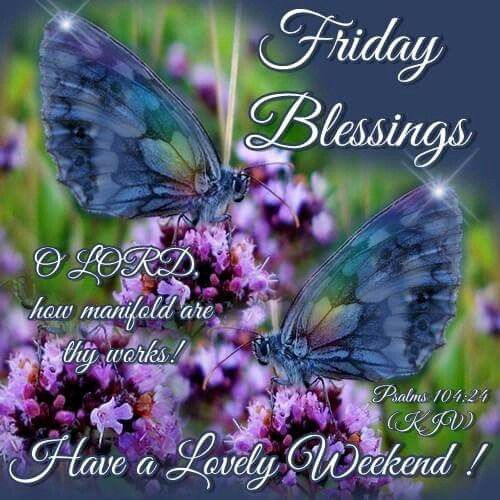 Early Morning Blessing Quotes: Good Morning!!! Have A Blessed Friday & Weekend!!!☺