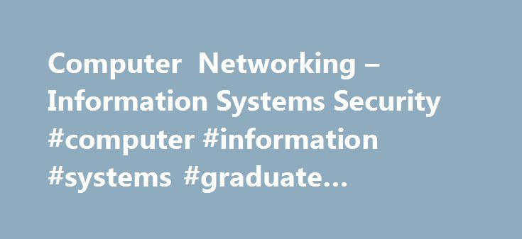 Computer Networking – Information Systems Security #computer #information #systems #graduate #programs http://hawai.remmont.com/computer-networking-information-systems-security-computer-information-systems-graduate-programs/  # Computer Networking Information Systems Security How Long It Takes Computer Networking Information Systems Security AAT and AAS-T Degree Avg. # of Quarters: 6 Cisco Network Design Security Certificate Avg. # of Quarters: 2 Computer Communications Security Certificate…