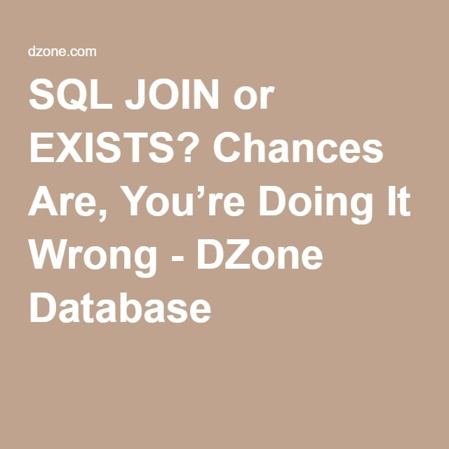 SQL JOIN or EXISTS? Chances Are, You're Doing It Wrong - DZone Database