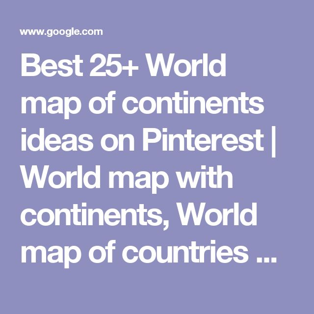 Best 25+ World map of continents ideas on Pinterest | World map with continents, World map of countries and Map projects