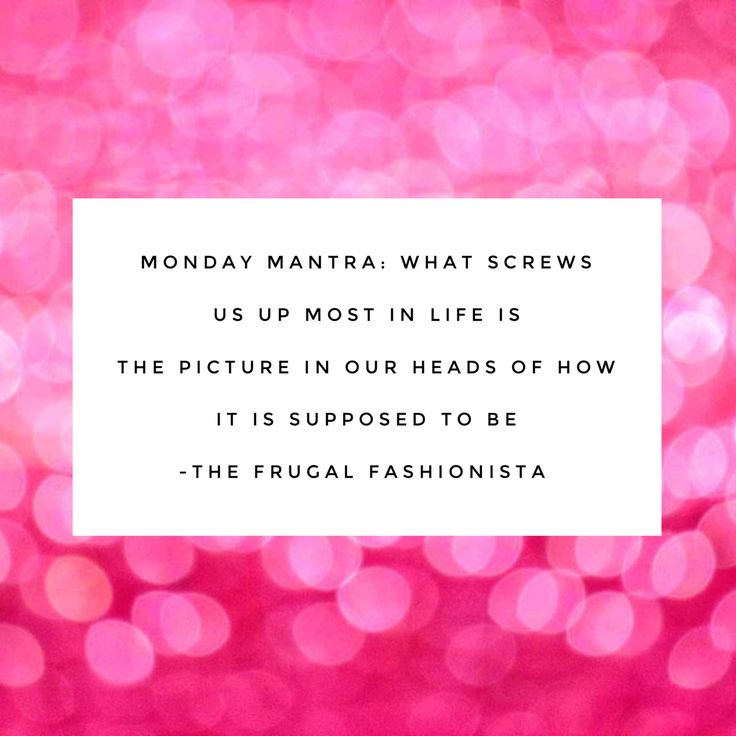 Monday Mantra: The Picture In Our Heads http://thefrugalfashionistacdn.com/monday-mantra-picture-heads/