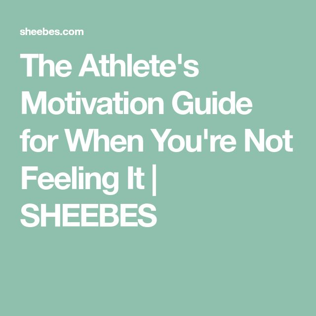 The Athlete's Motivation Guide for When You're Not Feeling It | SHEEBES