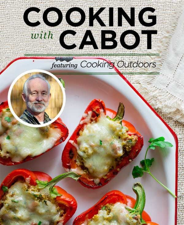 It's summer! And we love firing up the grill and creating those charred, smoky, delicious meals that you only get from outdoor cooking. This month's Cooking with Cabot features Cooking Outdoors, masters of the grill