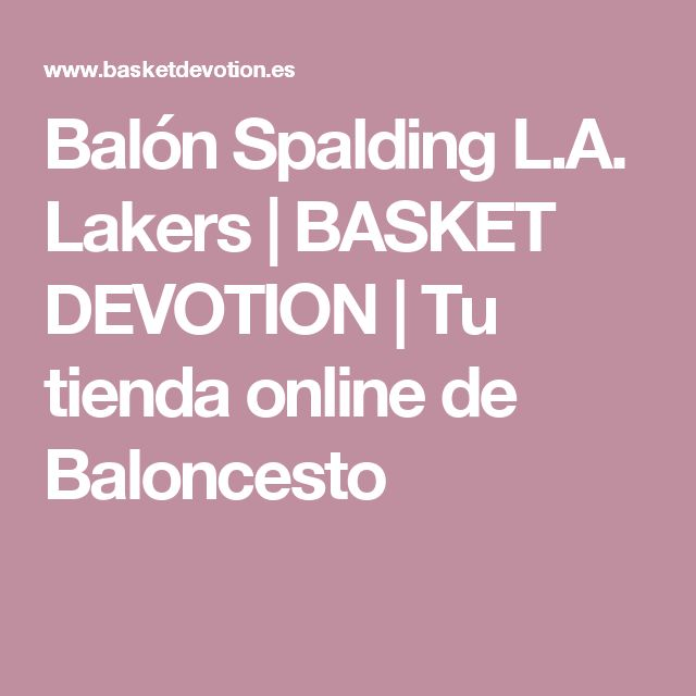 Balón Spalding L.A. Lakers | BASKET DEVOTION | Tu tienda online de Baloncesto