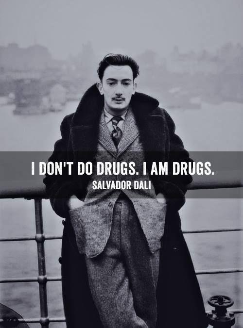 Quotes: I don't do drugs. I am drugs. Salvatore Dali