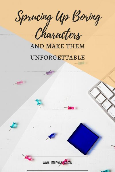 Sprucing Up Boring Characters — Little Novelist