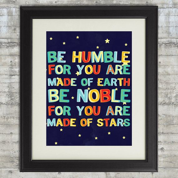 Be Humble For You Are Made of Earth, Be Noble For You Are Made of Stars 11x14 Giclee Print, space theme bedroom decor