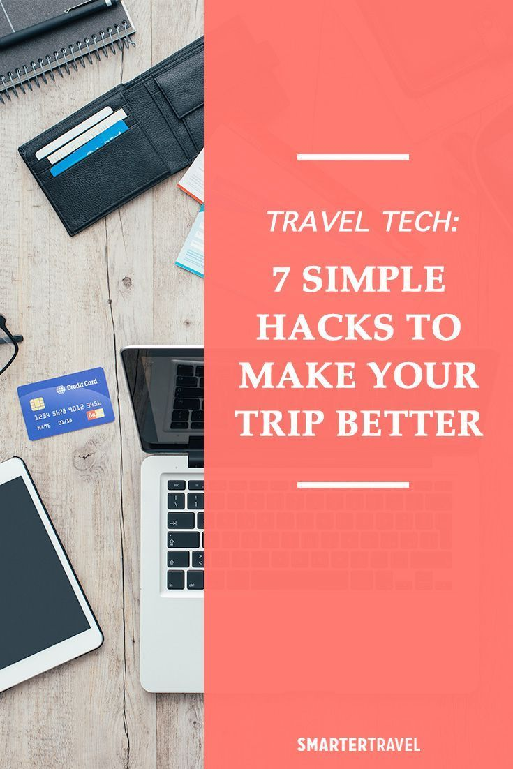 Travel Tech: 7 Simple Hacks to Make Your Trip Better