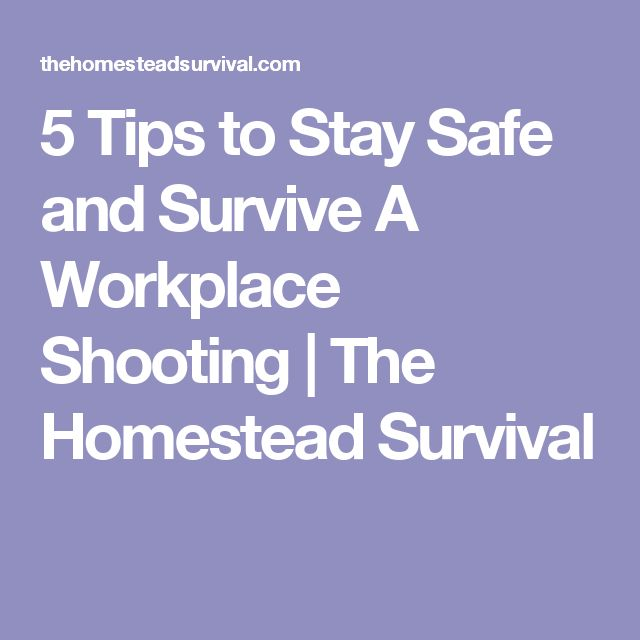 5 Tips to Stay Safe and Survive A Workplace Shooting | The Homestead Survival