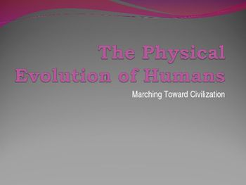 Powerpoint Show: The Physical Evolution of Humans.  25 slides in total. Good for World History or Anthropology courses.