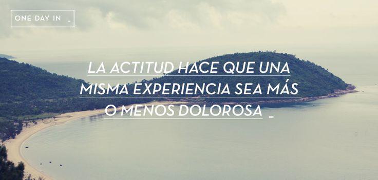106-LA ACTITUD HACE QUE UNA MISMA EXPERIENCIA SEA MÁS O MENOS DOLOROSA