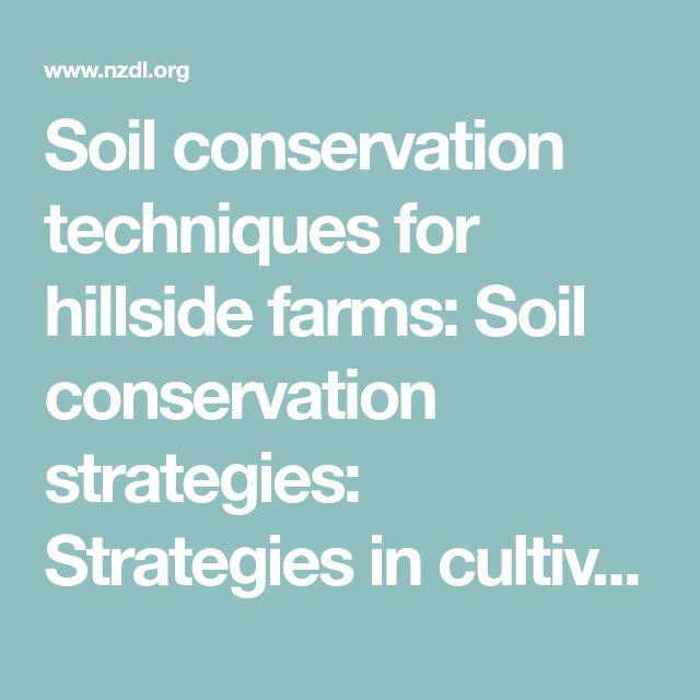 Soil conservation techniques for hillside farms: Soil conservation strategies: Strategies in cultivation systems characterized by extensive soil disturbance: Terraces (individual, discontinuous narrow, and continuous bench terraces)