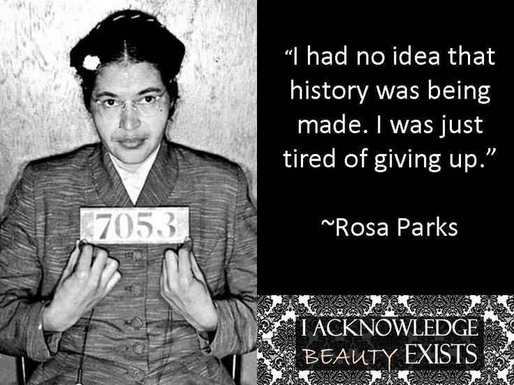 why i admire rosa parks Rosa parks (1913-2005) one of the traits i admire most in women is courage  courage to act even though we are scared, courage to speak up even though we .