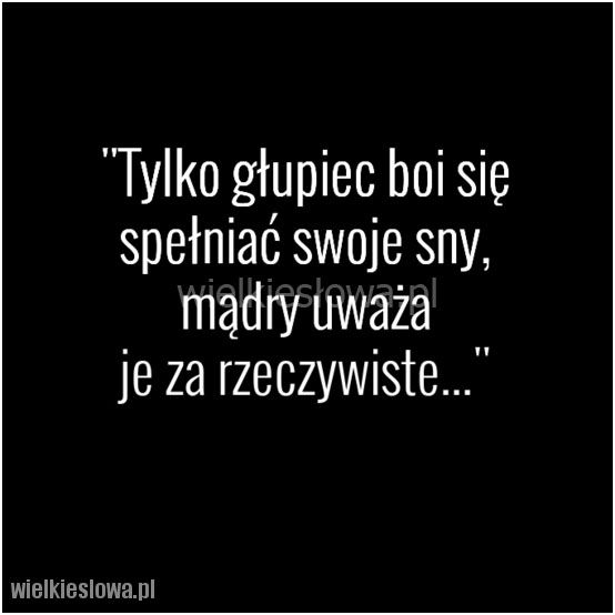 Tylko głupiec boi się spełniać swoje sny... #Doboszczak-Anna,  #Marzenia-i-pragnienia