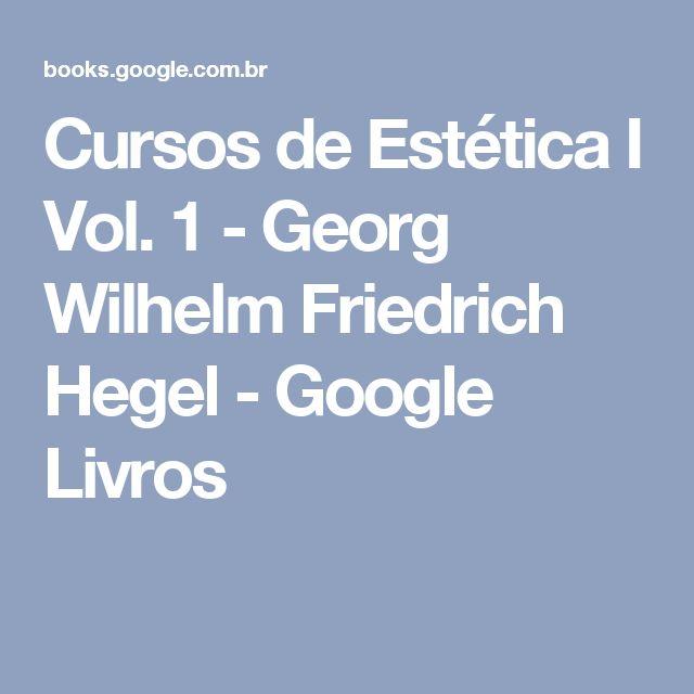Cursos de Estética I Vol. 1 - Georg Wilhelm Friedrich Hegel - Google Livros
