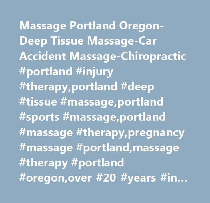 Massage Portland Oregon-Deep Tissue Massage-Car Accident Massage-Chiropractic #portland #injury #therapy,portland #deep #tissue #massage,portland #sports #massage,portland #massage #therapy,pregnancy #massage #portland,massage #therapy #portland #oregon,over #20 #years #in #massage,portland #massage #therapist,top #10 #massage #therapists #in #porltand #or,voted #top #10 #massage #therapists #in #porltand #or,car #accident #chiropractic # # #massage,car #accident #chiropractic #portland,car…