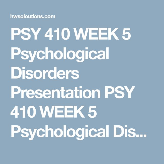 PSY 410 WEEK 5 Psychological Disorders Presentation PSY 410 WEEK 5 Psychological Disorders Presentation PSY 410 WEEK 5 Psychological Disorders Presentation Choose two disorders from the categories presented this week.  Create a 15- to 20-slide Microsoft® PowerPoint® presentation that includes the following:  Describes the disorders and explains their differences Discusses how these disorders are influenced by the legal system Discusses how the legal system is influenced by these disorders…