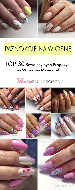Na Wiosne Top 30 Rewelacyjnych Propozycji Na Wiosenny Manicure