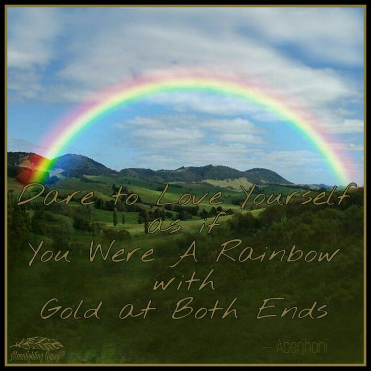 Dare to Love Yourself as if You Were a Rainbow  with Gold at Both Ends ⊰♡⊱ Aberjhani