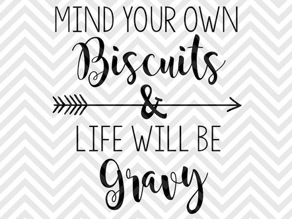 Mind Your Own Biscuits and Life Will Be Gravy SVG and DXF Cut File • PNG • Vector • Calligraphy • Download File • Cricut • Silhouette