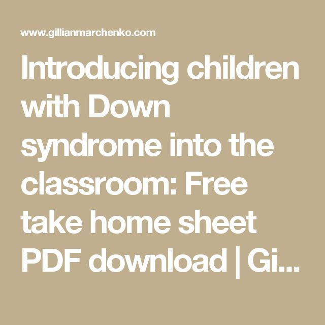 Introducing children with Down syndrome into the classroom: Free take home sheet PDF download | Gillian Marchenko