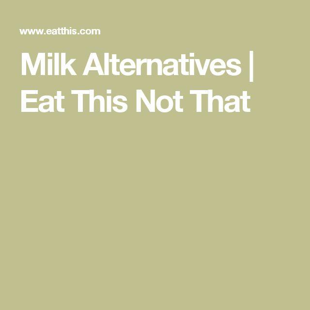 Milk Alternatives   Eat This Not That