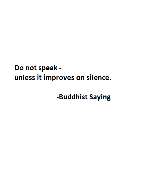 Don't talk just to say something. Really consider your words and whether or not they add real value.