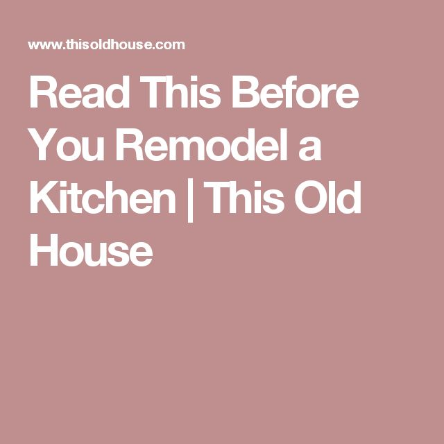 Read This Before You Remodel a Kitchen | This Old House