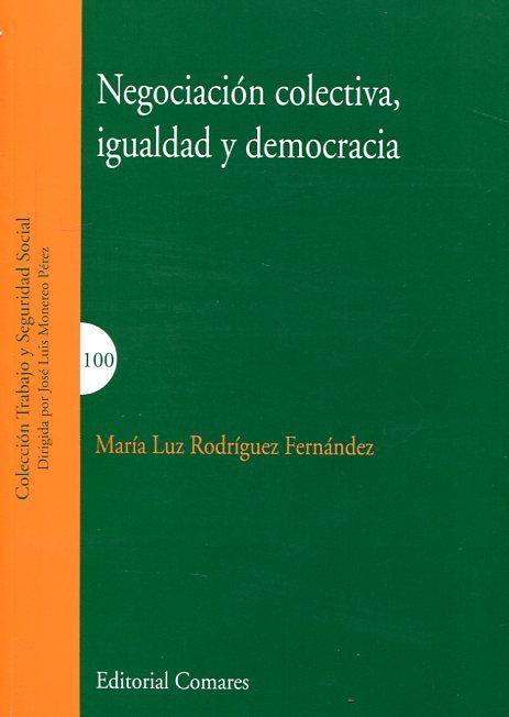 Negociación colectiva, igualdad y democracia / María Luz Rodríguez Fernández.    Comares, 2016