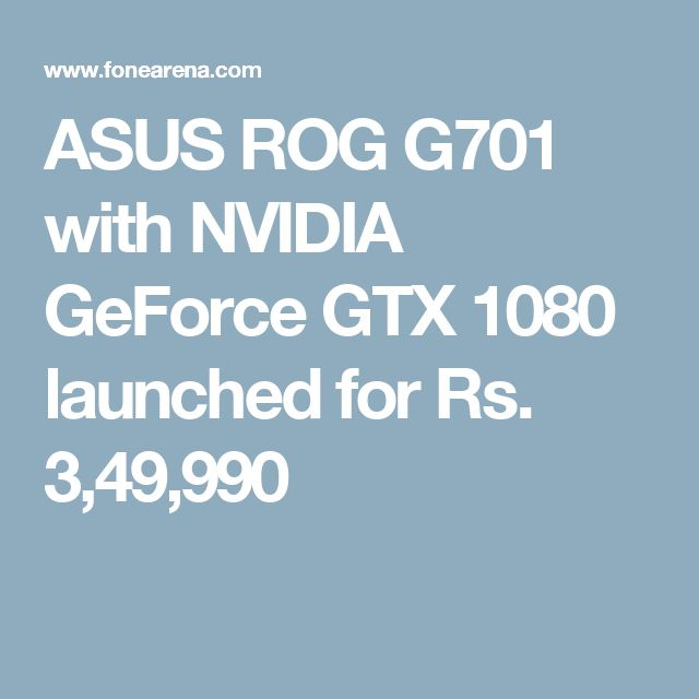 ASUS ROG G701 with NVIDIA GeForce GTX 1080 launched for Rs. 3,49,990