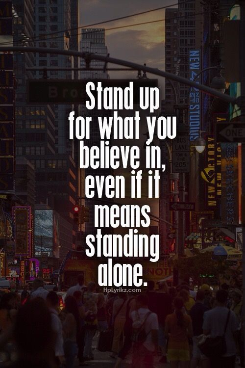 Stand up for what you believe in