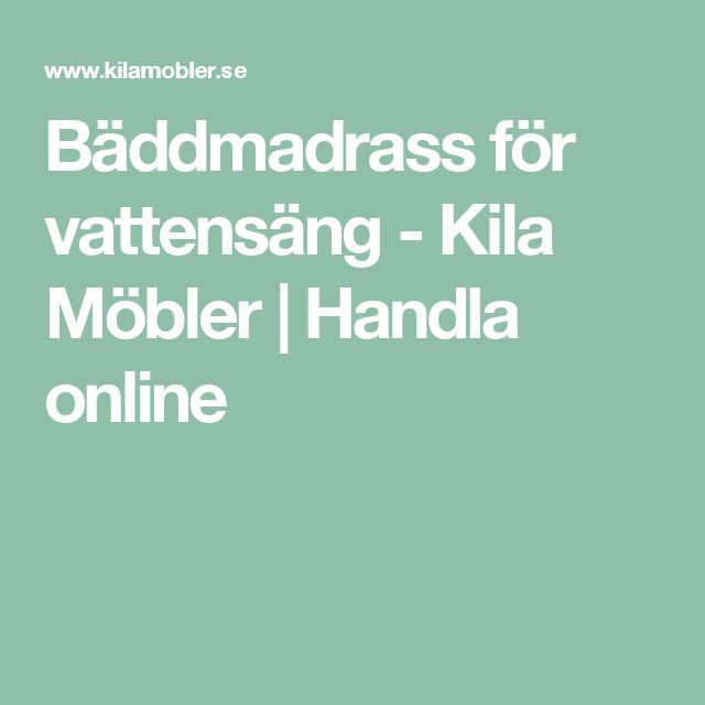 Bäddmadrass för vattensäng - Kila Möbler | Handla online
