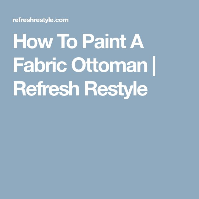 How To Paint A Fabric Ottoman | Refresh Restyle
