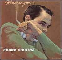 Frank Sinatra -- Where Are You?