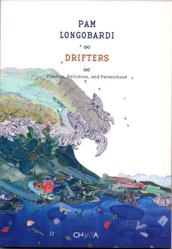Drifters: Plastics, Pollutions and Personhood – Pam Longobardi