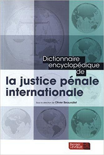 Dictionnaire encyclopédique de la justice pénale internationale - Collectif, Olivier Beauvallet